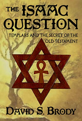 The Isaac Question: Templars and the Secret of the Old Testament (Templars in America Series Book 5)