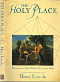 The Holy Place : The Rediscovery of a Megalithic Masterpiece, Lincoln, Henry, 1559701234