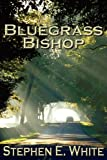Bluegrass Bishop, Stephen E. White, 0979915376