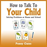 How to Talk to Your Child: Solving problems at home and school | Penny Oates