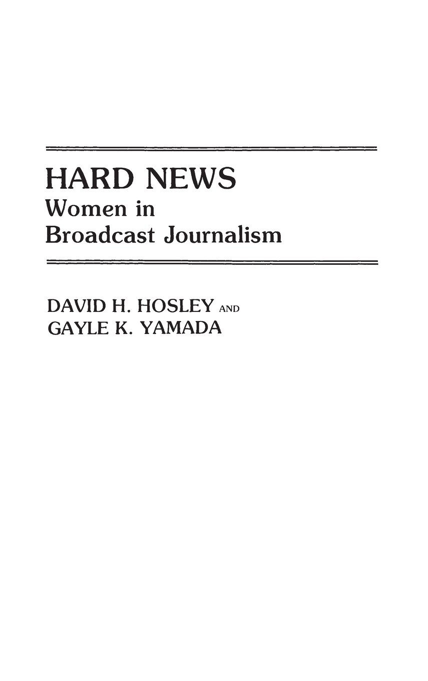 Hard News: Women in Broadcast Journalism (Contributions in Women's Studies) by Praeger