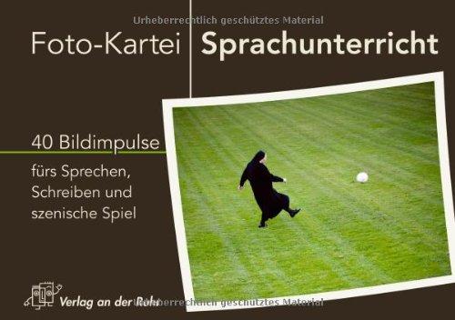 Foto-Kartei Sprachunterricht: 40 Bildimpulse fürs Sprechen, Schreiben und szenische Spiel