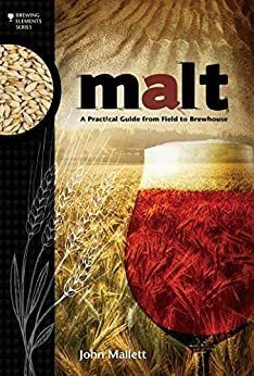 Malt: A Practical Guide from Field to Brewhouse (Brewing Elements Book 4) by [Mallett, John]