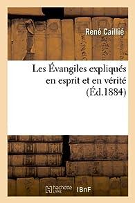 Les Évangiles expliqués en esprit et en vérité (Éd.1884) par René Caillié