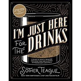 I'm Just Here for the Drinks: A Guide to Spirits, Drinking and More Than 100 Extraordinary Cocktails