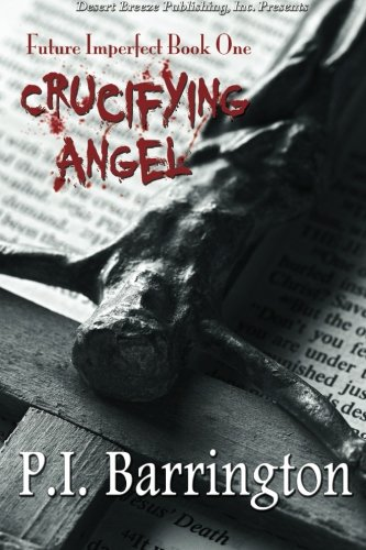 Book: Future Imperfect Book One - Crucifying Angel by P.I. Barrington