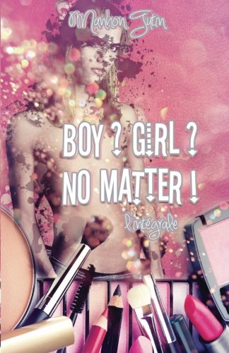 Boy ? Girl ? No Matter ! - L'intégrale (Ivy's Story) (French Edition) ebook