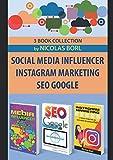 SOCIAL MEDIA INFLUENCER – INSTAGRAM MARKETING – SEO GOOGLE: Collection of 3 Books: 1° Social Media Influecer – 2° Instagram Marketing – 3° Seo Google
