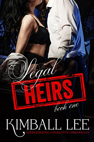 Legal Heirs (Surrendering Charlotte Chronicles - Legal Heirs Book 1)