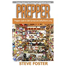 PREPPER: Preppers Guide to Safe Survival and Self Sufficient Living (survival books, survivalism, prepping, off grid, saving life, preppers pantry, help ... preppers guide, preppers pantry Book 1)
