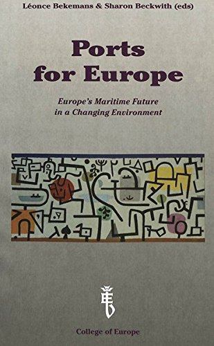 Ports for Europe: Europe's Maritime Future in a Changing Environment: Proceedings of a Conference organized by the College of Europe, Bruges by P.I.E-Peter Lang S.A., Éditions Scientifiques Internationales