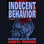 Indecent Behavior: A Novel | Caryl Rivers