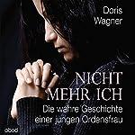 Nicht mehr ich: Die wahre Geschichte einer jungen Ordensfrau   Doris Wagner