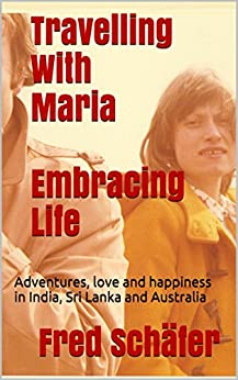 Travelling With Maria Embracing Life: Adventures, love and happiness in India, Sri Lanka and Australia by [Schäfer, Fred]