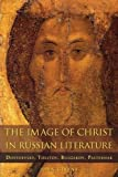 """John Givens, """"The Image of Christ in Russian Literature: Dostoevsky, Tolstoy, Bulgakov, Pasternak"""" (Northern Illinois UP, 2018)"""