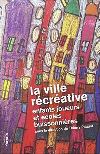 En ligne téléchargement gratuit La ville récréative : Enfants joueurs et écoles buissonnières pdf, epub