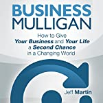 Business Mulligan: How to Give Your Business and Your Life a Second Chance in a Changing World | Jeff Martin
