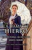 La Dama de hierro:: La historia secreta de James Barry.