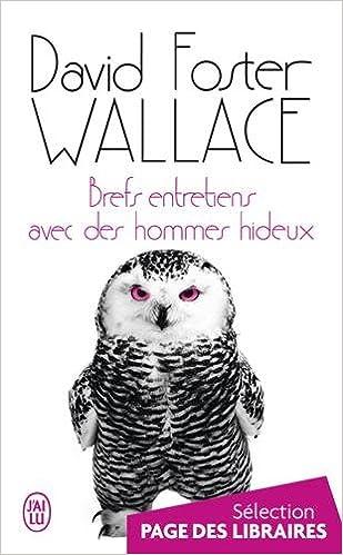 Brefs entretiens avec des hommes hideux (2016) - Wallace David Foster