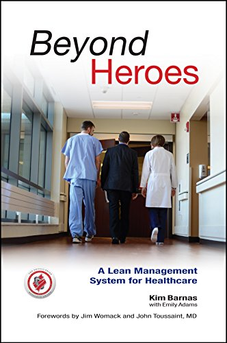 Beyond Heroes: A Lean Management System for Healthcare