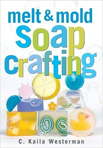 Melt Mold Soap Crafting C Kaila Westerman 0037038172935 Amazon