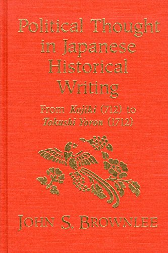 Political Thought in Japanese Historical Writing: From Kojiki (712) to Tokushi Yoron (1712)