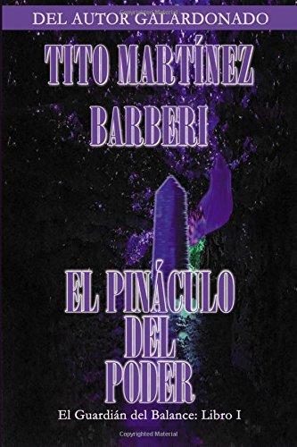 El Pináculo del Poder La Saga del Guardián del Balance (El Guardi?n del Balance) (Volume 1)  [Barberi, Tito Martínez] (Tapa Blanda)
