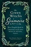 The Green Witch's Grimoire: Your Complete Guide to