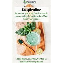 Tous les secrets de la SPIRULINE (livre superaliment) : Le guide complet spiruline - Bio, conseils, bienfaits, recettes (French Edition)