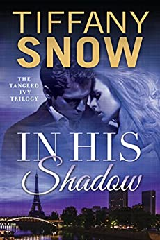 In His Shadow (Tangled Ivy Book 1) by [Snow, Tiffany]