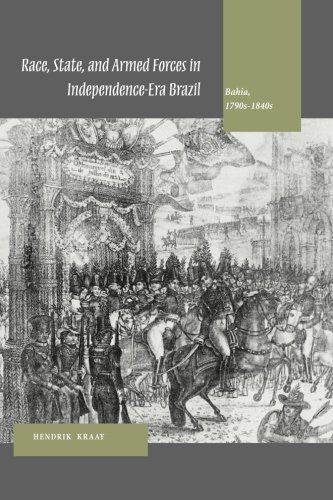 Race, State, and Armed Forces in Independence-Era Brazil: Bahia, 1790s-1840s