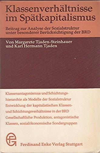 Klassenverhältnisse im Spätkapitalismus. Beitrag zur Analyse der Sozialstruktur unter besonderer Berücksichtigung der BRD [Paperback] [Jan 01, 1973] Tjaden-Steinhauer, Margarete / Tjaden, Karl Hermann ()