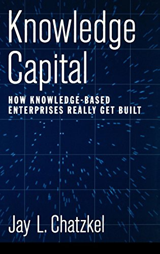 Knowledge Capital: How Knowledge-Based Enterprises Really Get Built by Oxford University Press