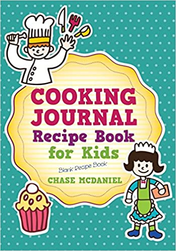 Cooking Journal: Recipe Book for Kids: Blank Recipe Book