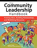 Community Leadership Handbook: Framing Ideas, Building Relationships, and Mobilizing Resources, James F Krile, 0940069547