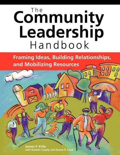 The Community Leadership Handbook  Framing Ideas  Building Relationships  And Mobilizing Resources