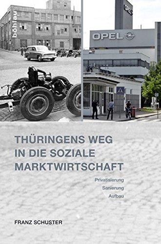 Thüringens Weg in die Soziale Marktwirtschaft: Privatisierung, Sanierung, Aufbau. Eine Bilanz nach 25 Jahren