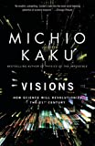 Visions: How Science Will Revolutionize the 21st Century by Michio Kaku Picture