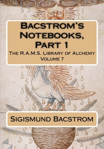 Bacstrom's Notebooks, Part 1 (The R.A.M.S. Library of Alchemy) (Volume 7)