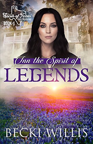 Inn the Spirit of Legends (Spirits of Texas Cozy Mysteries Book 1) by [Willis, Becki]