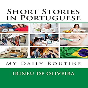 Short Stories in Portuguese: My Daily Routine, Volume 1 [Portuguese Edition] Audiobook by Irineu De Oliveira Narrated by Romulo Cassio