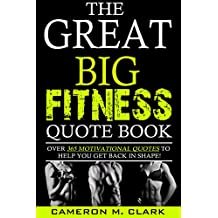 The Great Big Fitness Quote Book: Over 365 Motivational Quotes To Help You Get Back In Shape! (The Great Big Quote Books Series Book 1)