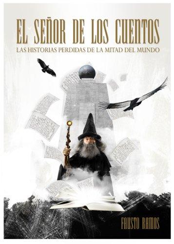 EL SEÑOR DE LOS CUENTOS (LAS HISTORIAS PERDIDAS DE LA MITAD DEL MUNDO) por Fausto  Ramos
