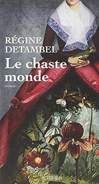 Le chaste monde par Régine Detambel