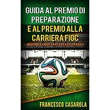 Guida al premio di preparazione e al premio alla carriera: Quando e come fare per recuperarli (Italian Edition)