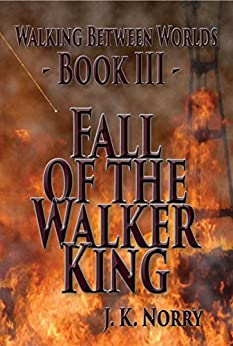 Fall of the Walker King (Walking Between Worlds Book 3) by [Norry, J.K.]