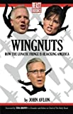 Wingnuts: How the Lunatic Fringe is Hijacking America 1st (first) Printing Edition by Avlon, John [2010]