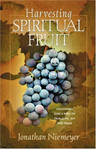 Harvesting Spiritual Fruit: Following God's Path to True Love, Joy and Peace