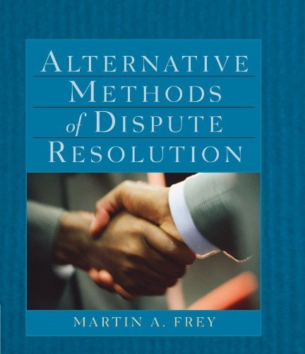 Alternative Methods of Dispute Resolution by Frey, Martin A. (August 2, 2002) Paperback (Alternative Methods Of Dispute Resolution Martin Frey)