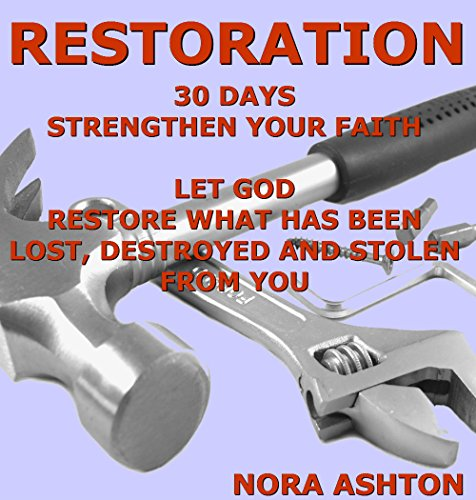 RESTORATION: 30 Days: Strengthen Your Faith Let God Restore What Has Been Lost, Destroyed and Stolen From You